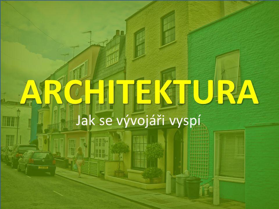 ARCHITEKTURA Jak se vývojáři vyspí
