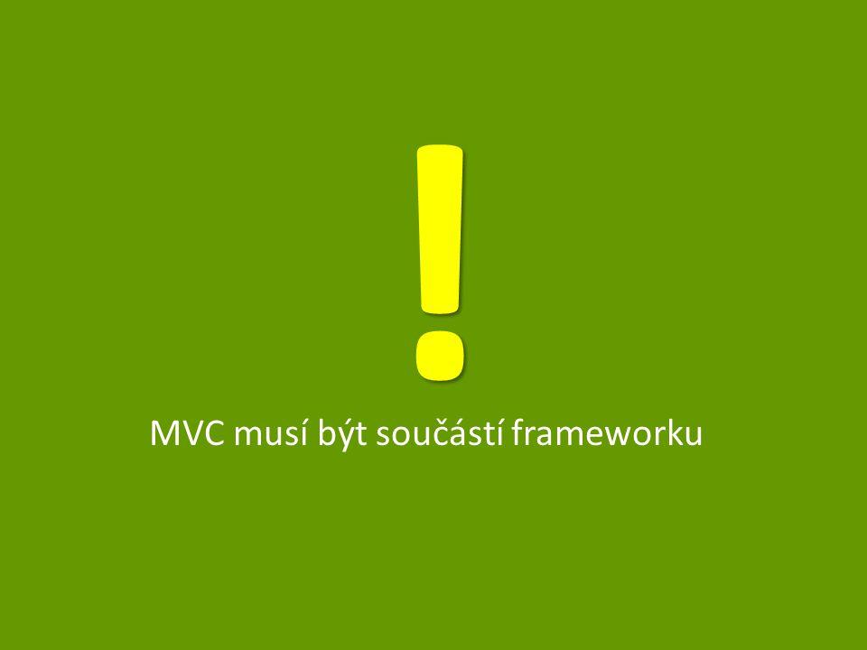 ! ! MVC musí být součástí frameworku