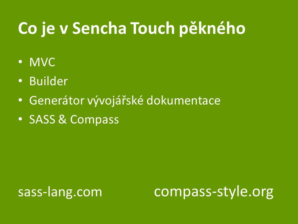 Co je v Sencha Touch pěkného MVC Builder Generátor vývojářské dokumentace SASS & Compass sass-lang.com compass-style.org