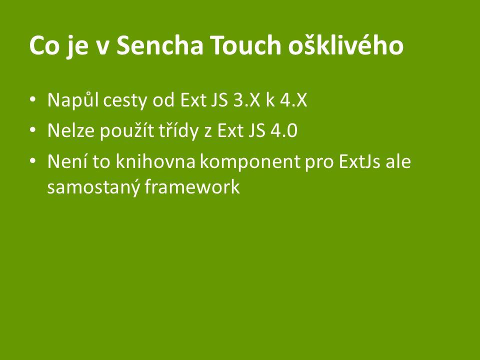 Co je v Sencha Touch ošklivého Napůl cesty od Ext JS 3.X k 4.X Nelze použít třídy z Ext JS 4.0 Není to knihovna komponent pro ExtJs ale samostaný fram