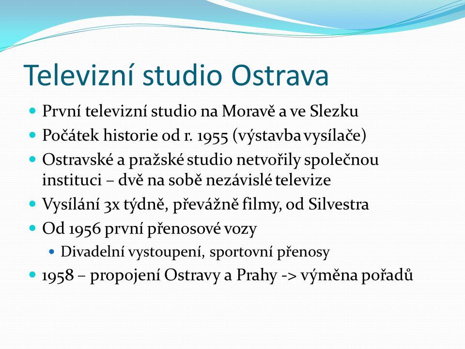 Televizní studio Ostrava První televizní studio na Moravě a ve Slezku Počátek historie od r. 1955 (výstavba vysílače) Ostravské a pražské studio netvo