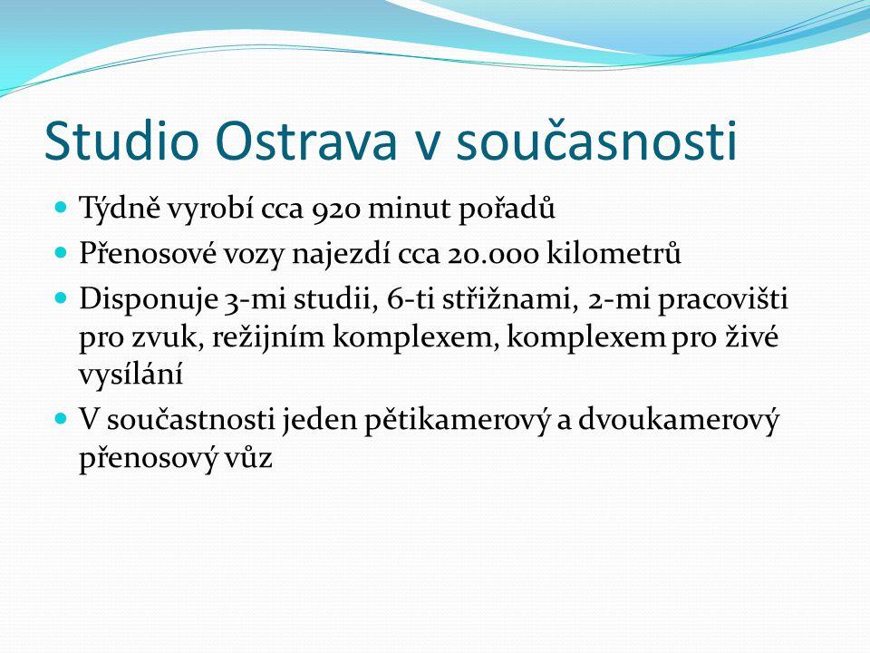 Studio Ostrava v současnosti Týdně vyrobí cca 920 minut pořadů Přenosové vozy najezdí cca 20.000 kilometrů Disponuje 3-mi studii, 6-ti střižnami, 2-mi