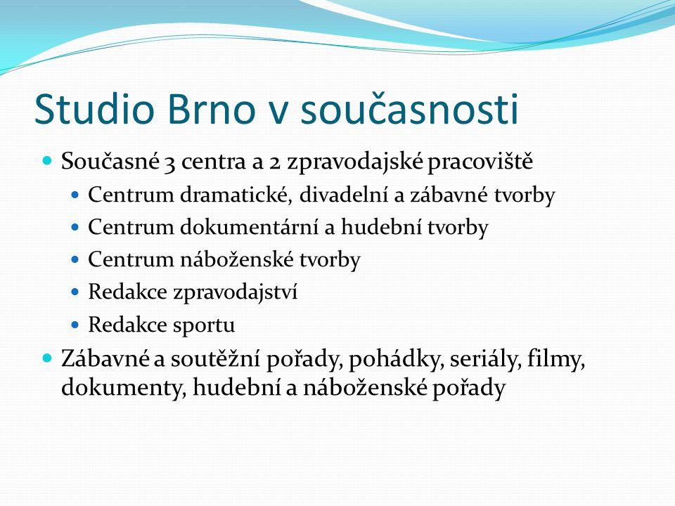 Studio Brno v současnosti Současné 3 centra a 2 zpravodajské pracoviště Centrum dramatické, divadelní a zábavné tvorby Centrum dokumentární a hudební tvorby Centrum náboženské tvorby Redakce zpravodajství Redakce sportu Zábavné a soutěžní pořady, pohádky, seriály, filmy, dokumenty, hudební a náboženské pořady