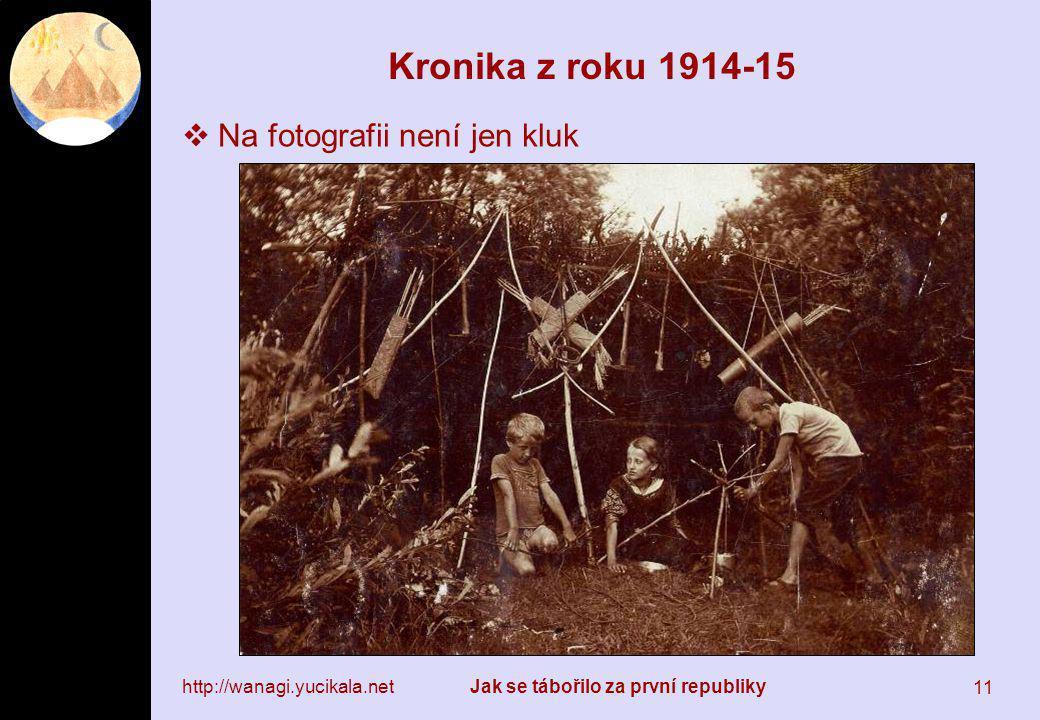 http://wanagi.yucikala.netJak se tábořilo za první republiky 11 Kronika z roku 1914-15  Na fotografii není jen kluk