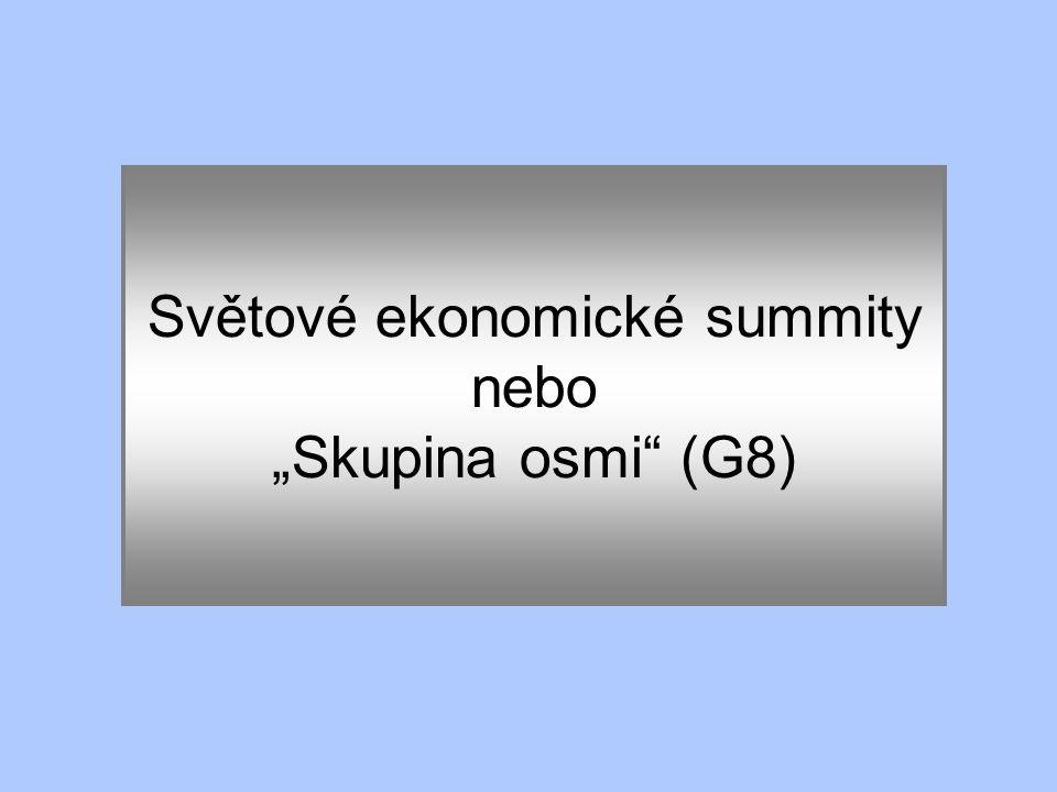 """Světové ekonomické summity nebo """"Skupina osmi (G8)"""