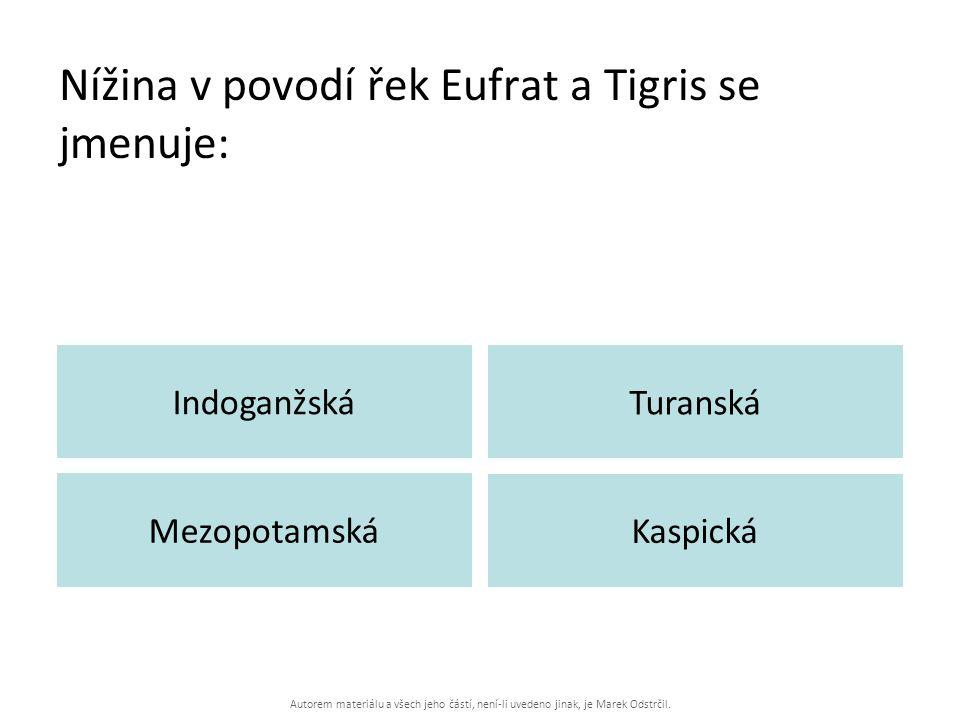 Autorem materiálu a všech jeho částí, není-li uvedeno jinak, je Marek Odstrčil. Nížina v povodí řek Eufrat a Tigris se jmenuje: Indoganžská Turanská M