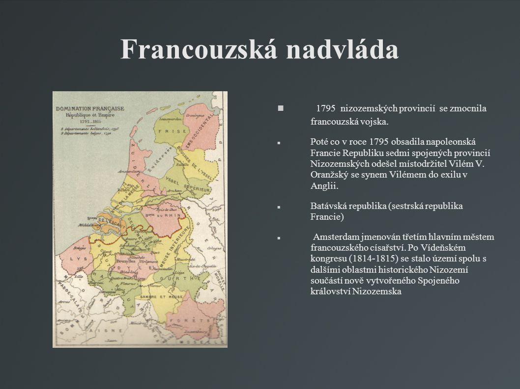 Francouzská nadvláda 1795 nizozemských provincií se zmocnila francouzská vojska. Poté co v roce 1795 obsadila napoleonská Francie Republiku sedmi spoj