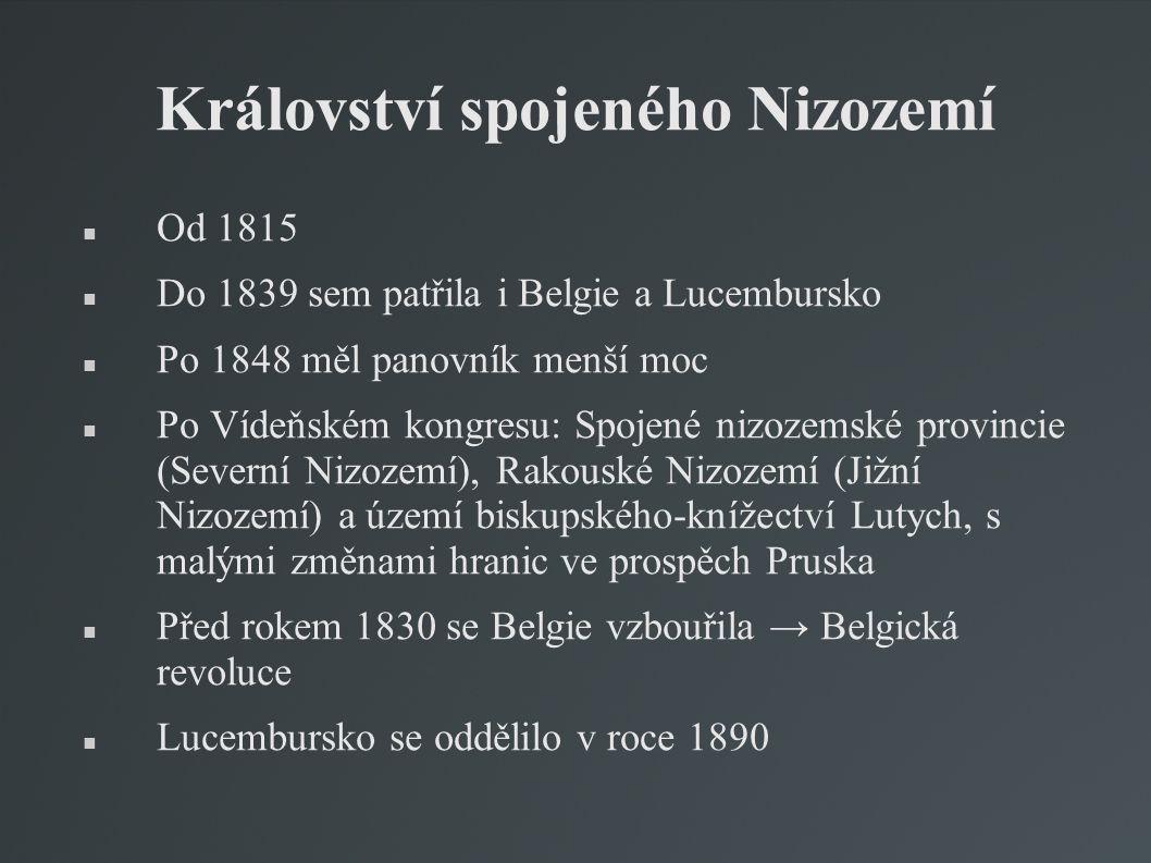 Království spojeného Nizozemí Od 1815 Do 1839 sem patřila i Belgie a Lucembursko Po 1848 měl panovník menší moc Po Vídeňském kongresu: Spojené nizozem