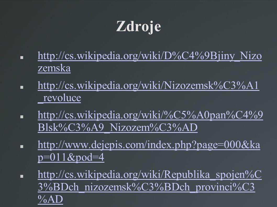 Zdroje http://cs.wikipedia.org/wiki/D%C4%9Bjiny_Nizo zemska http://cs.wikipedia.org/wiki/D%C4%9Bjiny_Nizo zemska http://cs.wikipedia.org/wiki/Nizozems