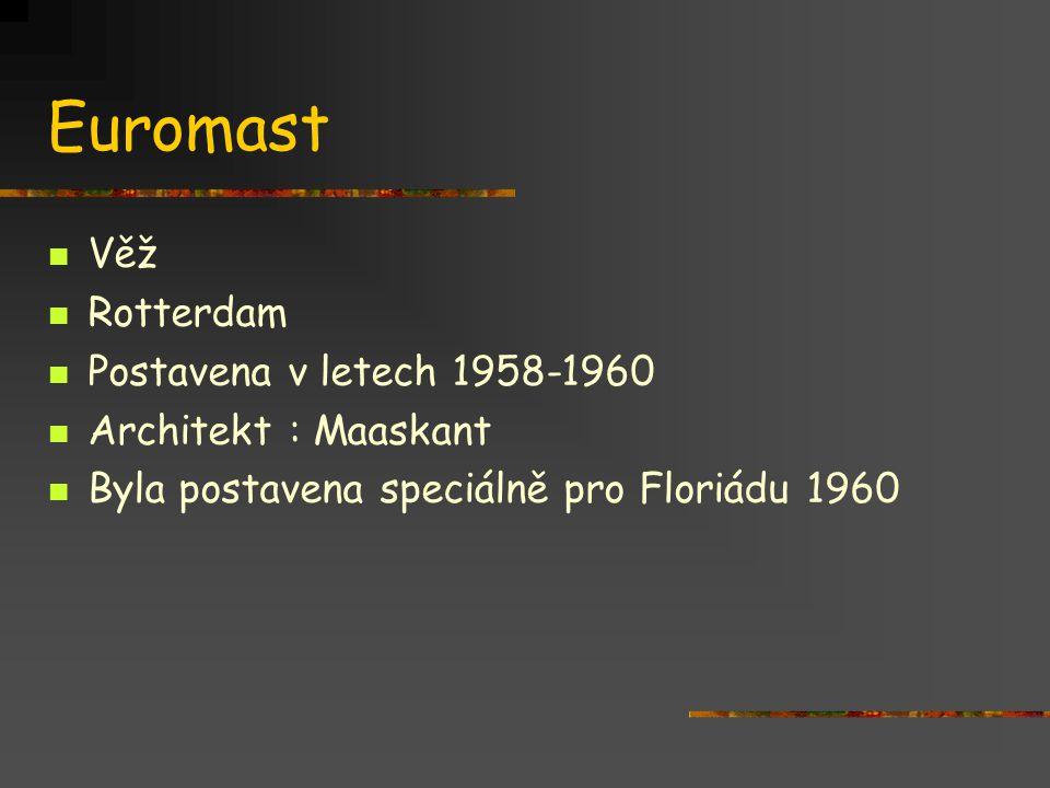 Euromast Věž Rotterdam Postavena v letech 1958-1960 Architekt : Maaskant Byla postavena speciálně pro Floriádu 1960