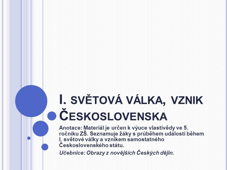 I.SVĚTOVÁ VÁLKA, VZNIK Č ESKOSLOVENSKA Anotace: Materiál je určen k výuce vlastivědy ve 5.