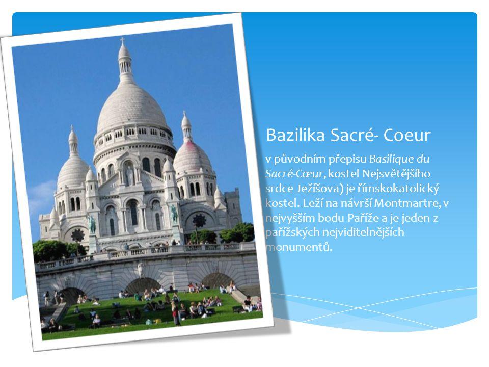 Bazilika Sacré- Coeur v původním přepisu Basilique du Sacré-Cœur, kostel Nejsvětějšího srdce Ježíšova) je římskokatolický kostel. Leží na návrší Montm