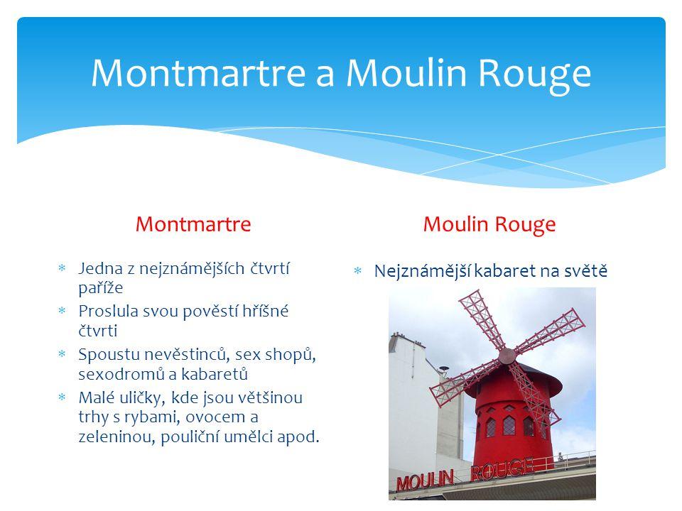 Montmartre a Moulin Rouge Montmartre  Jedna z nejznámějších čtvrtí paříže  Proslula svou pověstí hříšné čtvrti  Spoustu nevěstinců, sex shopů, sexo