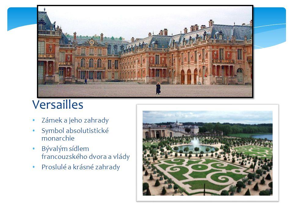 Zámek a jeho zahrady Symbol absolutistické monarchie Bývalým sídlem francouzského dvora a vlády Proslulé a krásné zahrady Versailles