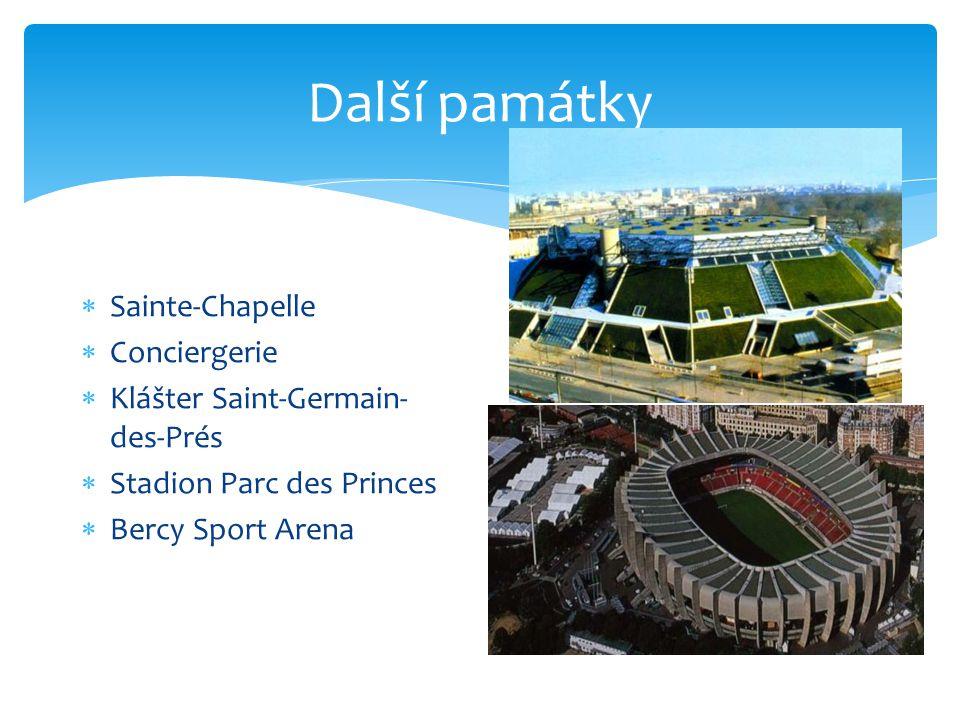 Další památky  Sainte-Chapelle  Conciergerie  Klášter Saint-Germain- des-Prés  Stadion Parc des Princes  Bercy Sport Arena