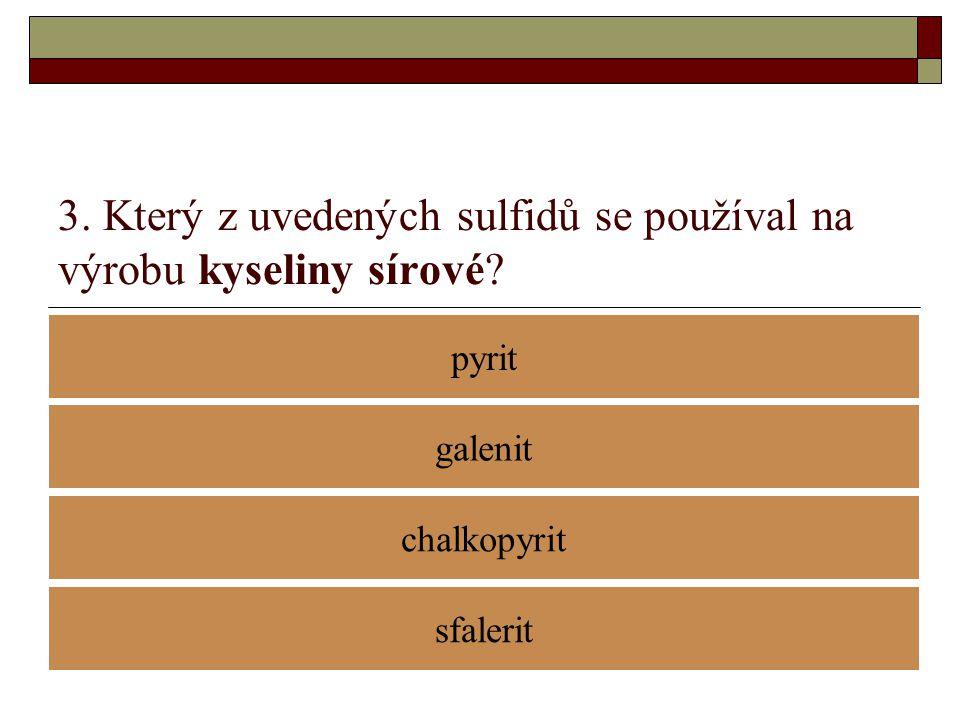 3. Který z uvedených sulfidů se používal na výrobu kyseliny sírové? pyrit chalkopyrit galenit sfalerit