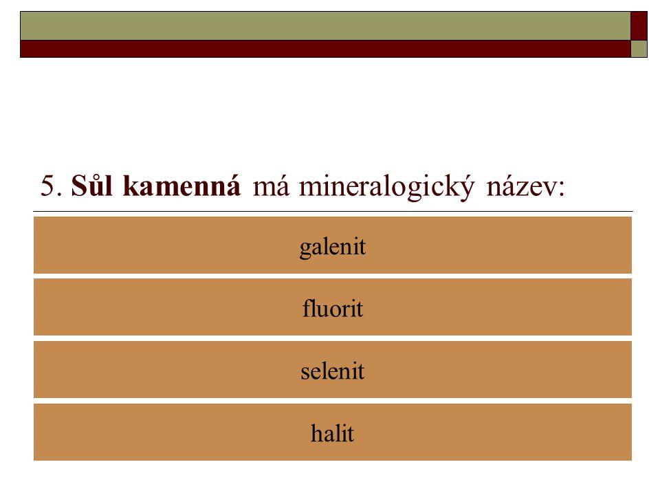 5. Sůl kamenná má mineralogický název: galenit selenit fluorit halit
