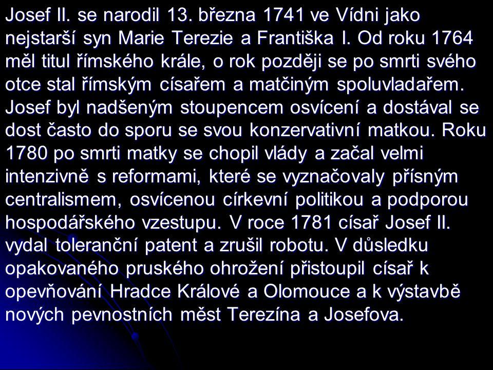 Josef II. se narodil 13. března 1741 ve Vídni jako nejstarší syn Marie Terezie a Františka I. Od roku 1764 měl titul římského krále, o rok později se