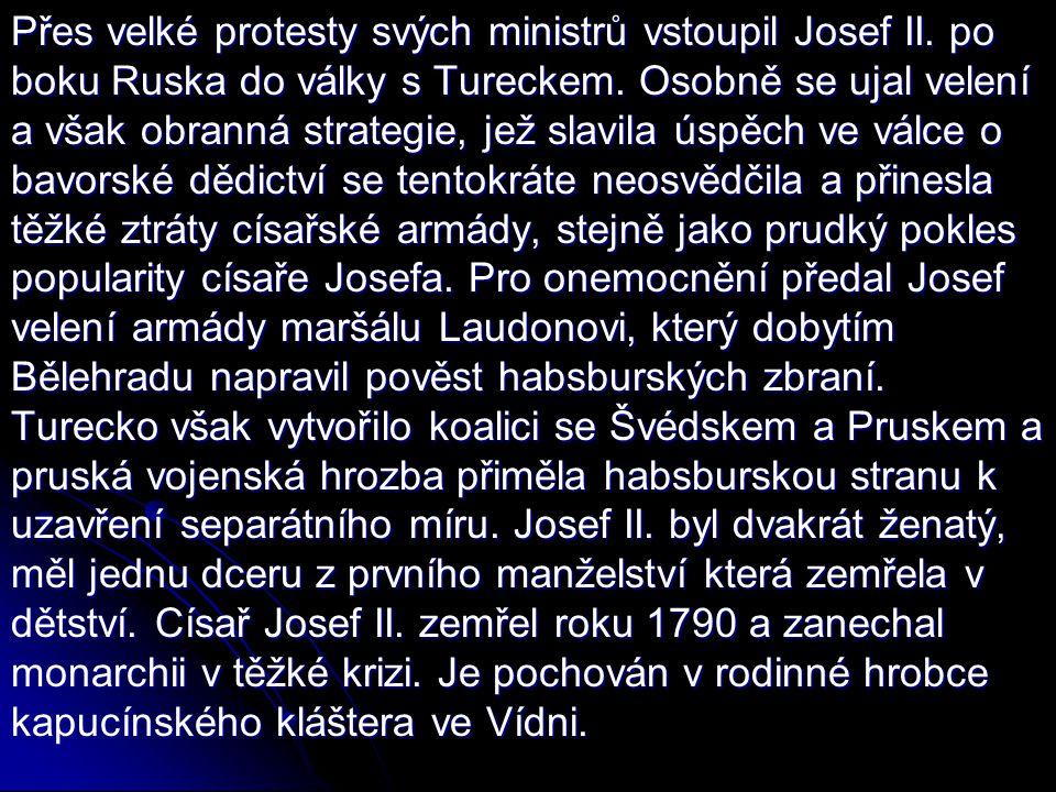 Přes velké protesty svých ministrů vstoupil Josef II. po boku Ruska do války s Tureckem. Osobně se ujal velení a však obranná strategie, jež slavila ú