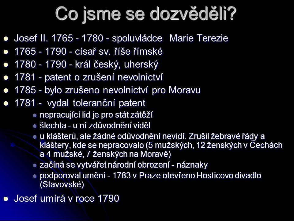 Co jsme se dozvěděli? Josef II. 1765 - 1780 - spoluvládce Marie Terezie Josef II. 1765 - 1780 - spoluvládce Marie Terezie 1765 - 1790 - císař sv. říše