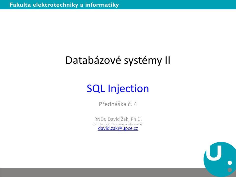 Databázové systémy II SQL Injection Přednáška č. 4 RNDr. David Žák, Ph.D. Fakulta elektrotechniky a informatiky david.zak@upce.cz david.zak@upce.cz