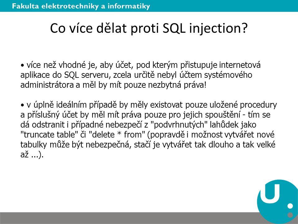 Co více dělat proti SQL injection? více než vhodné je, aby účet, pod kterým přistupuje internetová aplikace do SQL serveru, zcela určitě nebyl účtem s