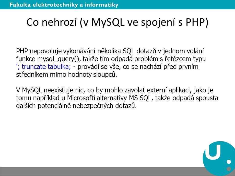 Co nehrozí (v MySQL ve spojení s PHP) PHP nepovoluje vykonávání několika SQL dotazů v jednom volání funkce mysql_query(), takže tím odpadá problém s ř