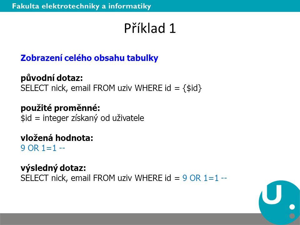 Příklad 1 Zobrazení celého obsahu tabulky původní dotaz: SELECT nick, email FROM uziv WHERE id = {$id} použité proměnné: $id = integer získaný od uživ