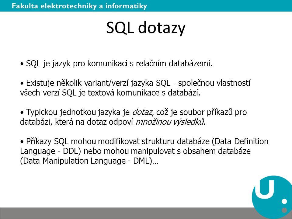 SQL dotazy SQL je jazyk pro komunikaci s relačním databázemi. Existuje několik variant/verzí jazyka SQL - společnou vlastností všech verzí SQL je text