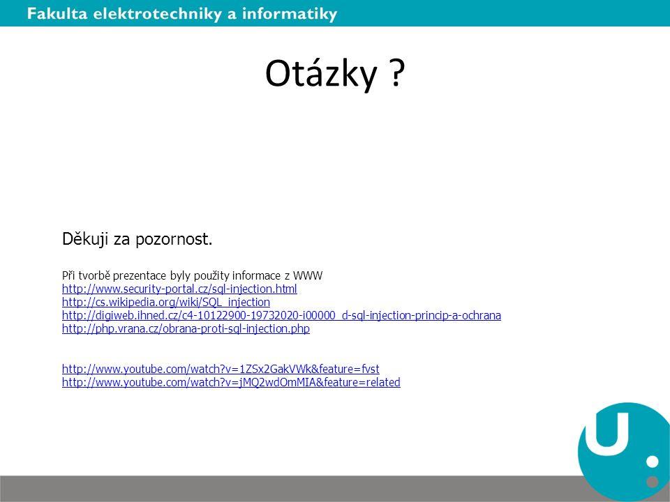 Otázky ? Děkuji za pozornost. Při tvorbě prezentace byly použity informace z WWW http://www.security-portal.cz/sql-injection.html http://cs.wikipedia.