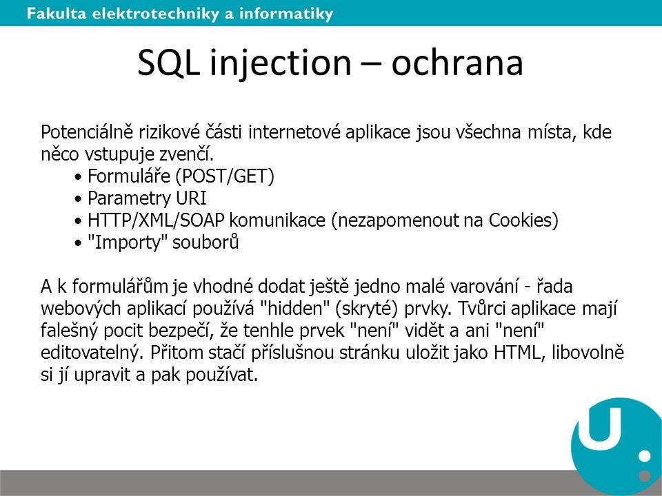 SQL injection – ochrana Potenciálně rizikové části internetové aplikace jsou všechna místa, kde něco vstupuje zvenčí. Formuláře (POST/GET) Parametry U
