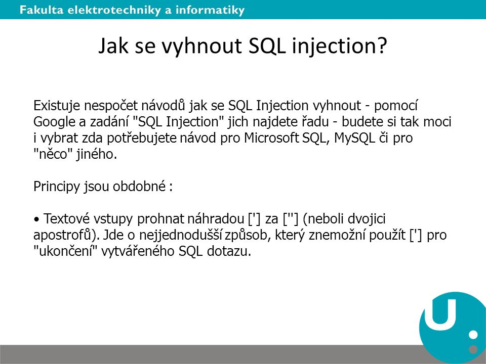 Jak se vyhnout SQL injection? Existuje nespočet návodů jak se SQL Injection vyhnout - pomocí Google a zadání