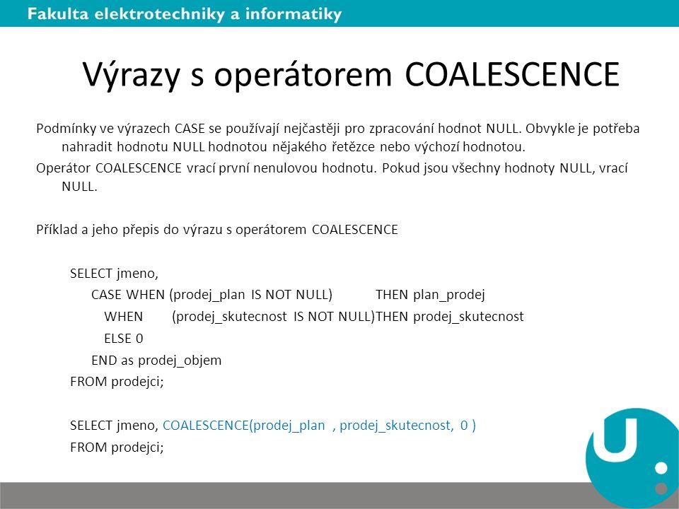 Výrazy s operátorem COALESCENCE Podmínky ve výrazech CASE se používají nejčastěji pro zpracování hodnot NULL. Obvykle je potřeba nahradit hodnotu NULL