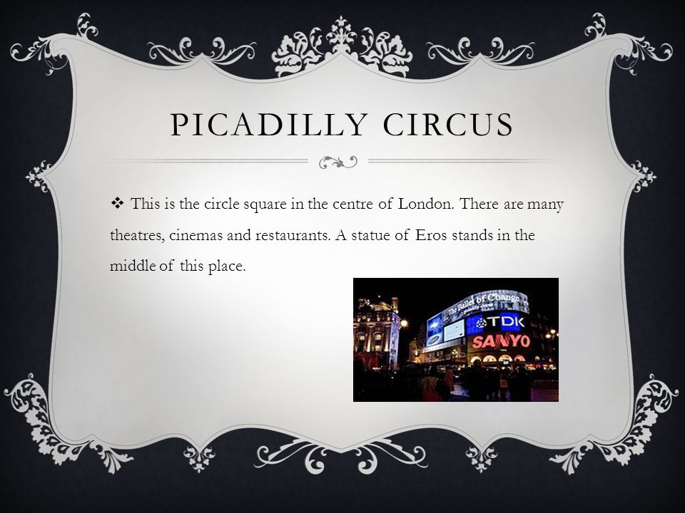 PICADILLY CIRCUS  This is the circle square in the centre of London.
