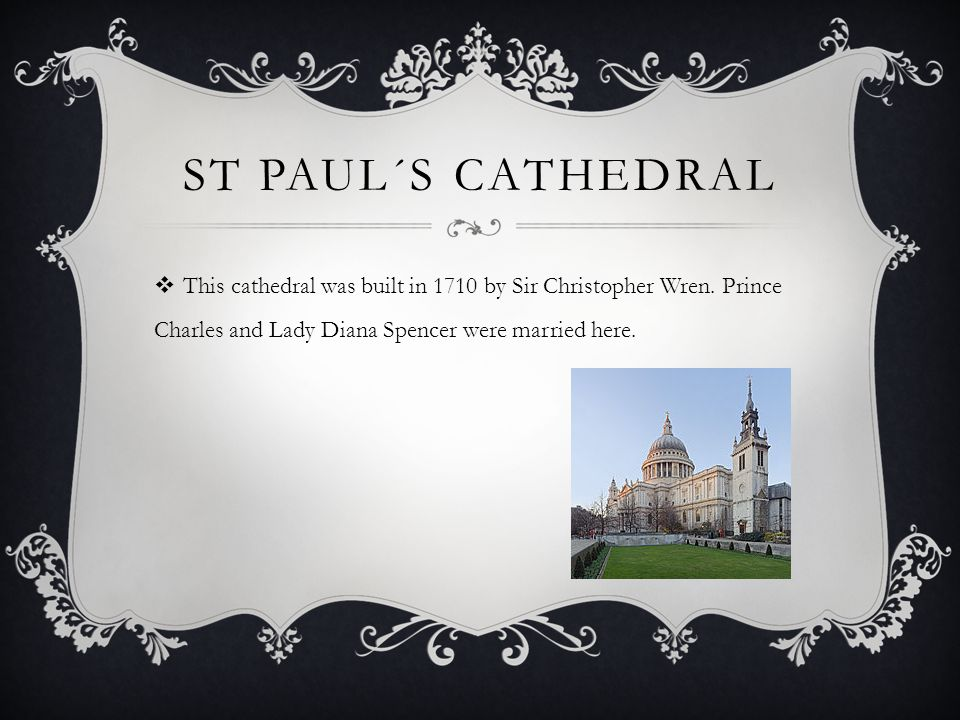 ST PAUL´S CATHEDRAL  This cathedral was built in 1710 by Sir Christopher Wren.