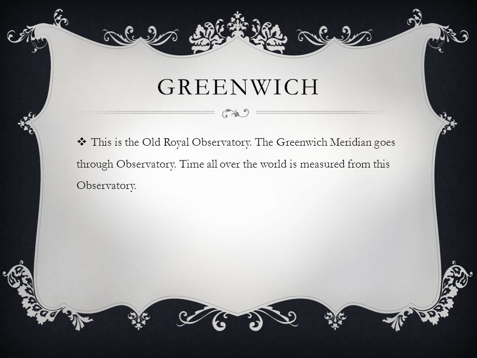 GREENWICH  This is the Old Royal Observatory.The Greenwich Meridian goes through Observatory.