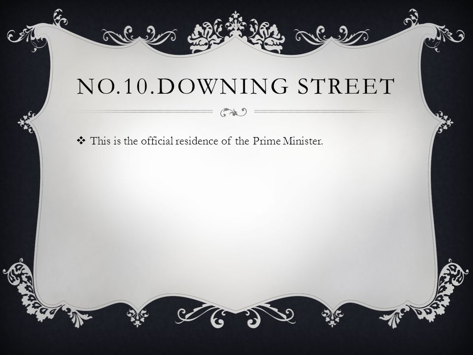 NO.10.DOWNING STREET  This is the official residence of the Prime Minister.