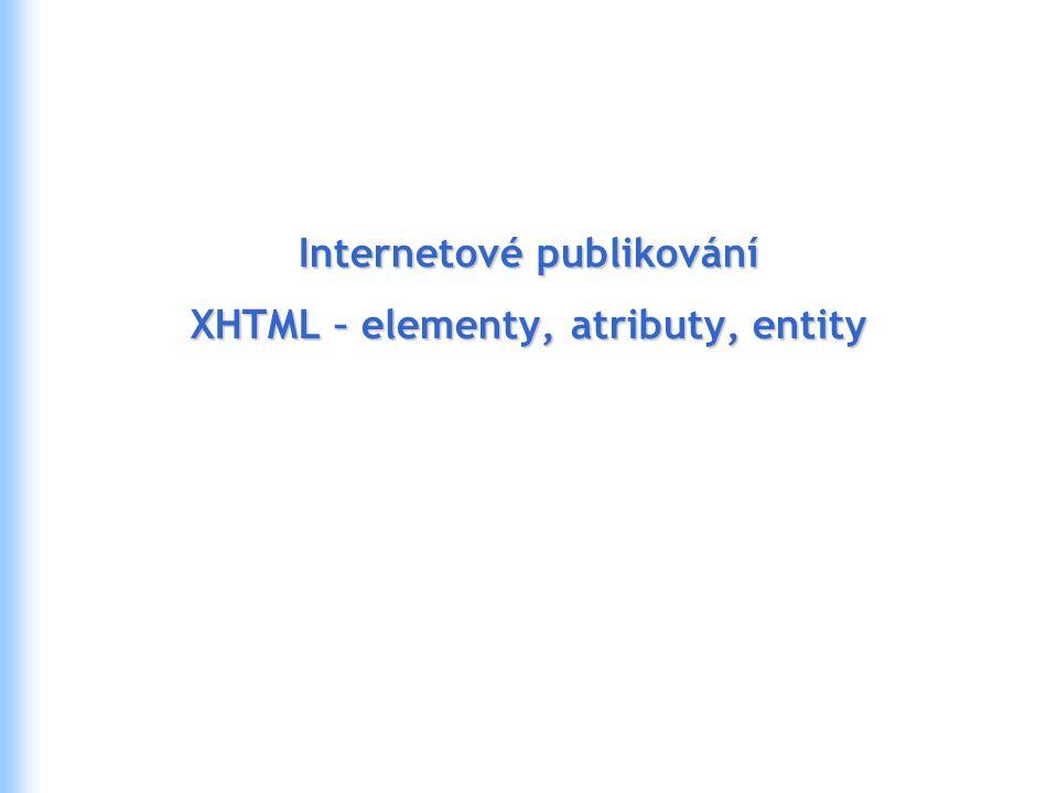Internetové publikování XHTML – elementy, atributy, entity