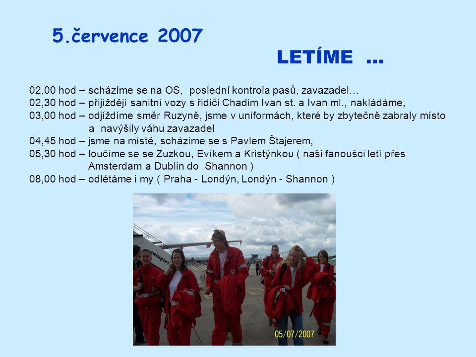 5.července 2007 LETÍME … 02,00 hod – scházíme se na OS, poslední kontrola pasů, zavazadel… 02,30 hod – přijíždějí sanitní vozy s řidiči Chadim Ivan st.