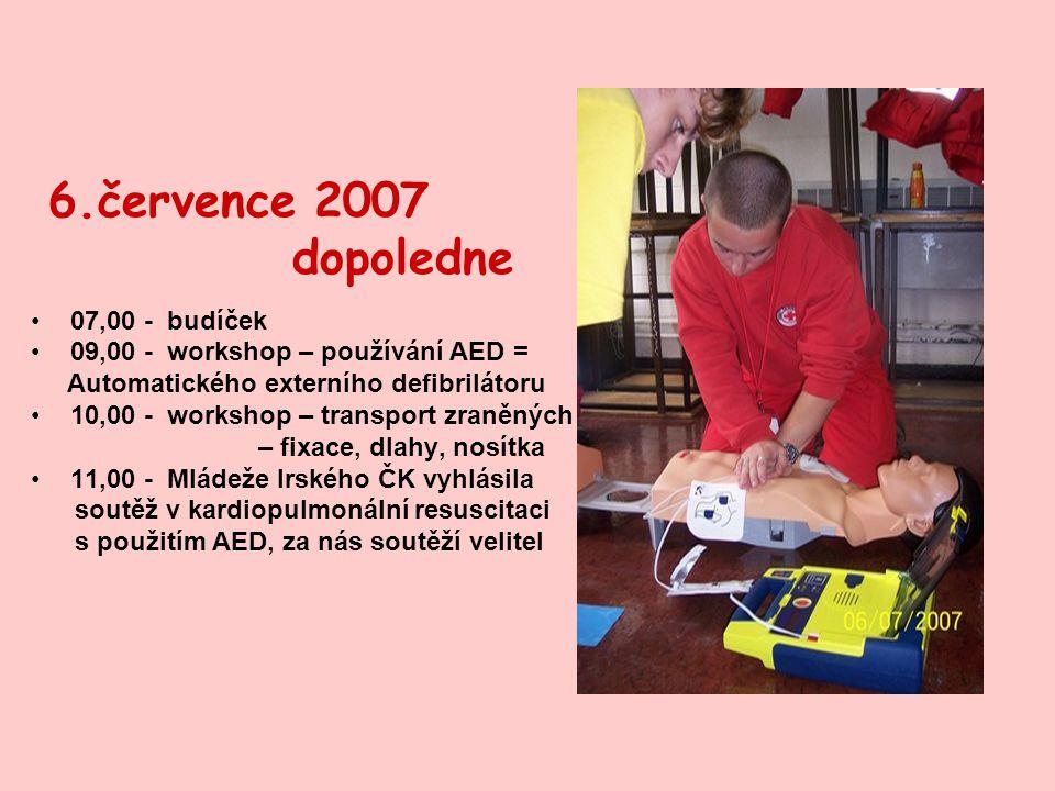 6.července 2007 dopoledne 07,00 - budíček 09,00 - workshop – používání AED = Automatického externího defibrilátoru 10,00 - workshop – transport zraněných – fixace, dlahy, nosítka 11,00 - Mládeže Irského ČK vyhlásila soutěž v kardiopulmonální resuscitaci s použitím AED, za nás soutěží velitel