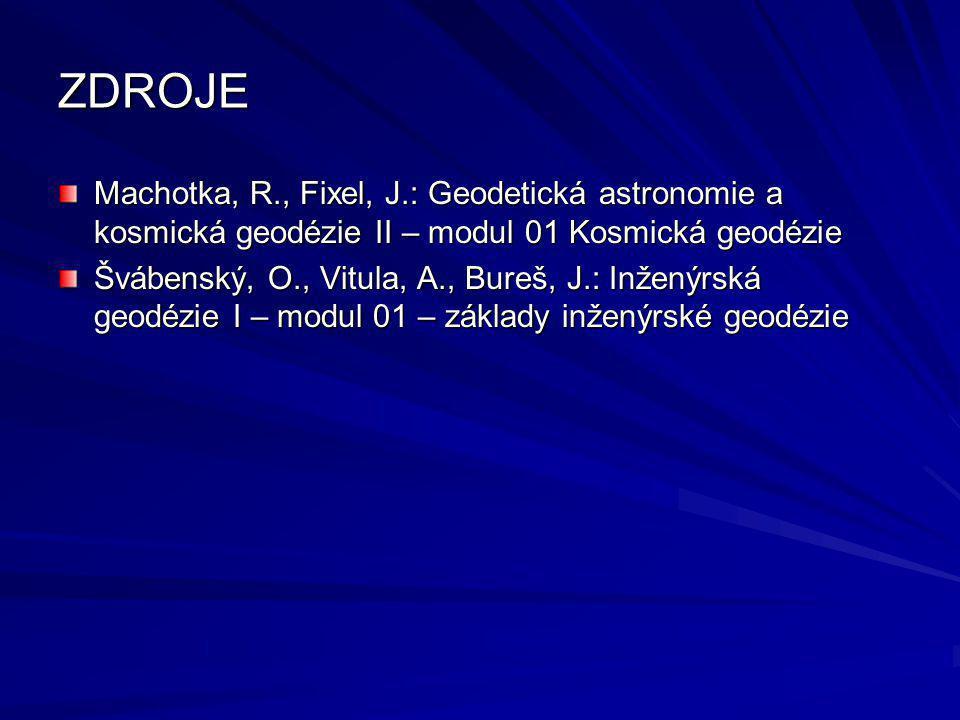ZDROJE Machotka, R., Fixel, J.: Geodetická astronomie a kosmická geodézie II – modul 01 Kosmická geodézie Švábenský, O., Vitula, A., Bureš, J.: Inžený