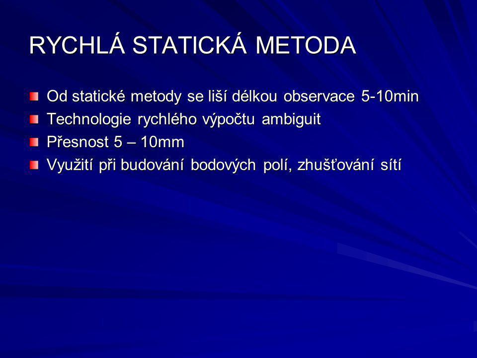 RYCHLÁ STATICKÁ METODA Od statické metody se liší délkou observace 5-10min Technologie rychlého výpočtu ambiguit Přesnost 5 – 10mm Využití při budován