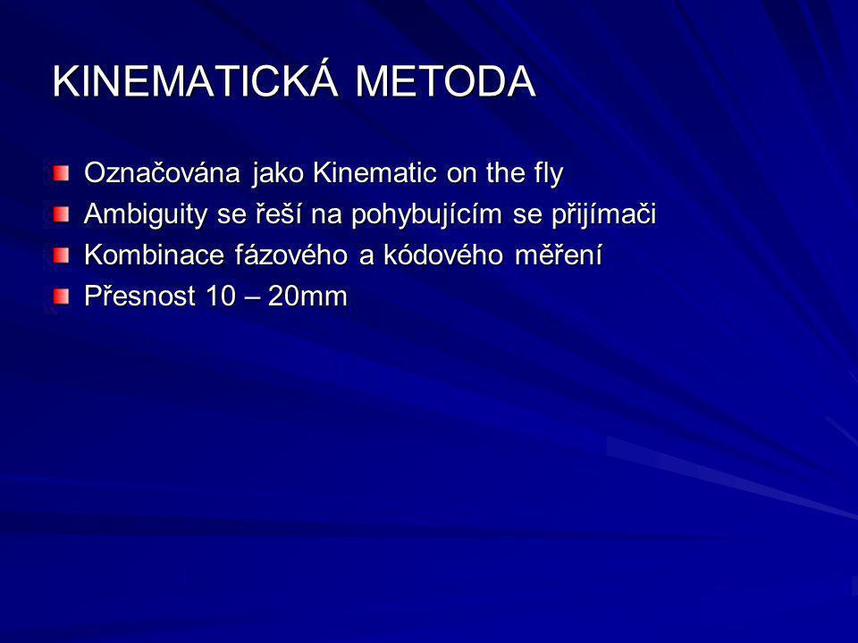 KINEMATICKÁ METODA Označována jako Kinematic on the fly Ambiguity se řeší na pohybujícím se přijímači Kombinace fázového a kódového měření Přesnost 10