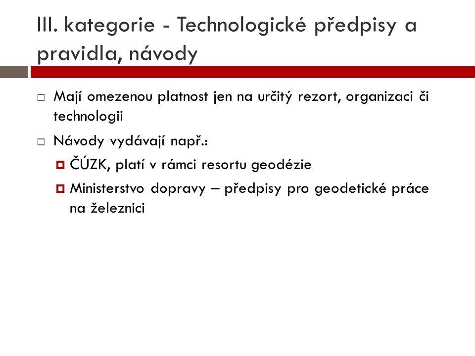 III. kategorie - Technologické předpisy a pravidla, návody  Mají omezenou platnost jen na určitý rezort, organizaci či technologii  Návody vydávají