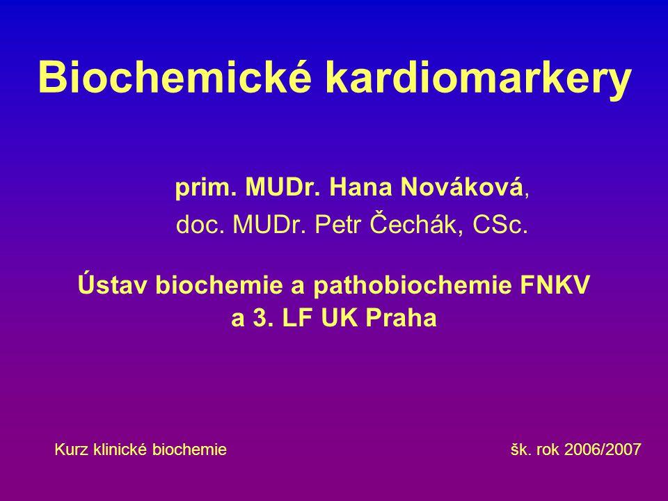 Biochemické kardiomarkery prim. MUDr. Hana Nováková, doc. MUDr. Petr Čechák, CSc. Ústav biochemie a pathobiochemie FNKV a 3. LF UK Praha Kurz klinické