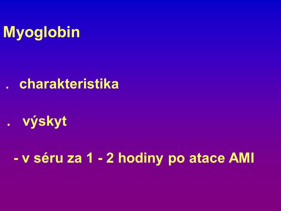 Myoglobin. charakteristika. výskyt - v séru za 1 - 2 hodiny po atace AMI