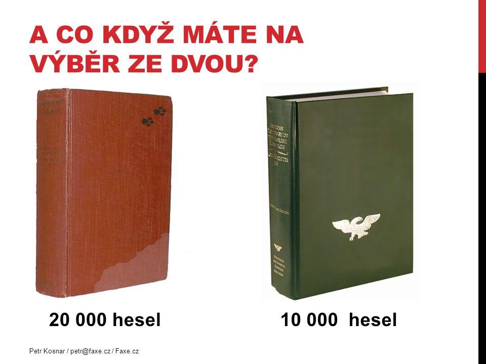 A CO KDYŽ MÁTE NA VÝBĚR ZE DVOU? 20 000 hesel Petr Kosnar / petr@faxe.cz / Faxe.cz 10 000 hesel
