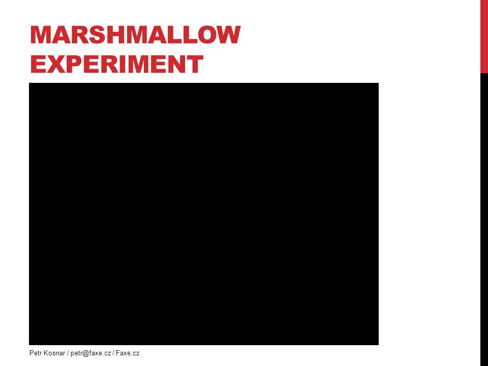 MARSHMALLOW EXPERIMENT Petr Kosnar / petr@faxe.cz / Faxe.cz