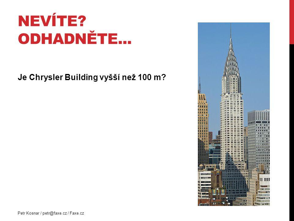 NEVÍTE? ODHADNĚTE... Je Chrysler Building vyšší než 100 m? Petr Kosnar / petr@faxe.cz / Faxe.cz